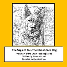 The Saga of Gus, The Ghost-Face Dog: Volume 4 Audiobook by Susan Mitchell Narrated by Caroline Freer