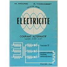 Electricité, courant alternatif, lycées, C. E. S. , C. E. T. , Fascicule IV (courants triphasés machines, semiconducteurs)