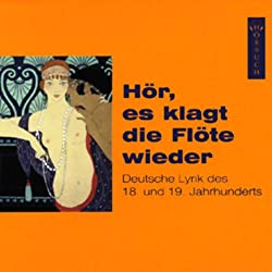 Hör, es klagt die Flöte wieder. Deutsche Lyrik des 18. und 19. Jahrhunderts