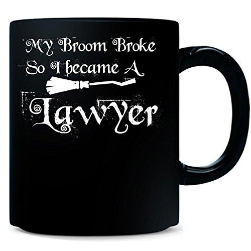 My Broom Broke So I Became A Lawyer - Mug -