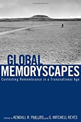 Global Memoryscapes: Contesting Remembrance in a Transnational Age (Albma Rhetoric Cult & Soc Crit)