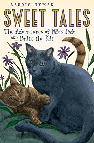 Sweet Tales: The Adventures of Miss Jade and Britt the Kit by [Hyman, Laurie]