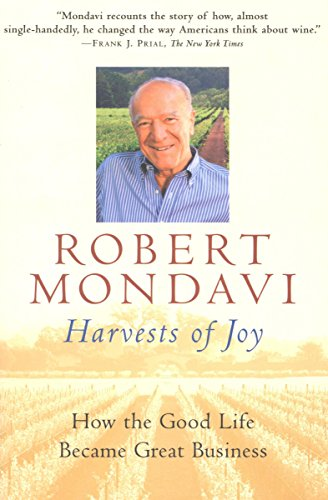 Harvests of Joy: How the Good Life Became Great Business (Harvest Book) by Robert Mondavi