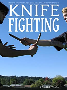 Knife Fighting: Multiple Attacker Training Drills for Faster and Better Reactions by [Pascal, Keith]