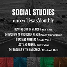 Social Studies from Texas Monthly Audiobook by Katy Vine, Michael Hall, Gary Cartwright, Jan Reid Narrated by Bruce Dubose, Lydia Mackay, Christopher Ryan Grant