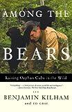 Among the Bears, Benjamin Kilham and Ed Gray, 0805073000
