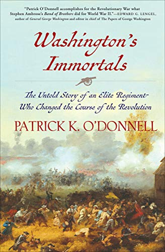 Washington's Immortals: The Untold Story of an Elite Regiment Who Changed the Course of the Revolution ()