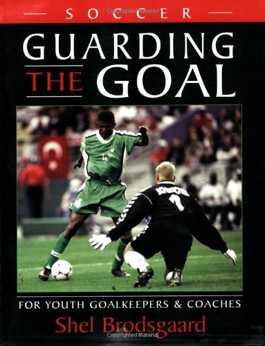Download Soccer--Guarding the Goal: For Youth Goalkeepers & Coaches pdf epub