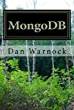 MongoDB  Learn MongoDB in a simple way!  This book is an exploration of MongoDB. It begins with a brief overview of MongoDB so as to give the reader an insight into what MongoDB is. The next part is a guide to the user on how to work with replica se...