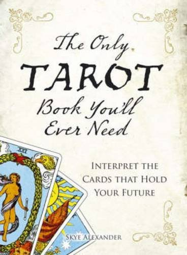 The Only Tarot Book You'll Ever Need: Gain insight and truth to help explain the past, present, and future.