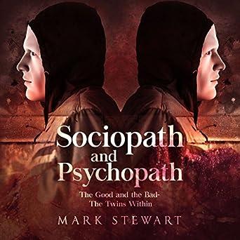 Amazon com: Sociopath and Psychopath: The Good and the Bad