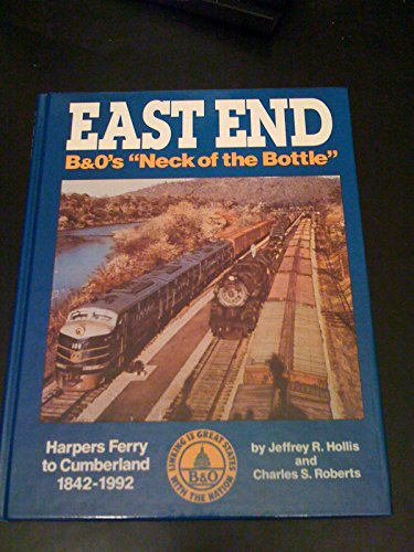 East End: B&O's Neck of the Bottle Harpers Ferry to Cumberland 1842-1992