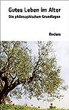Gutes Leben im Alter: Die philosophischen Grundlagen (Reclam Taschenbuch)