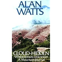Cloud-hidden, Whereabouts Unknown: A Mountain Journal by Alan W. Watts (Mar 12 1974)