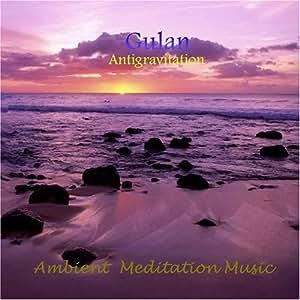 Gulan Antigravitation. Relaxation Meditation Healing Ambient music.