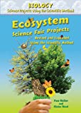Ecosystem Science Fair Projects, Revised and Expanded Using the Scientific Method, Pam Walker and Elaine Wood, 0766034194