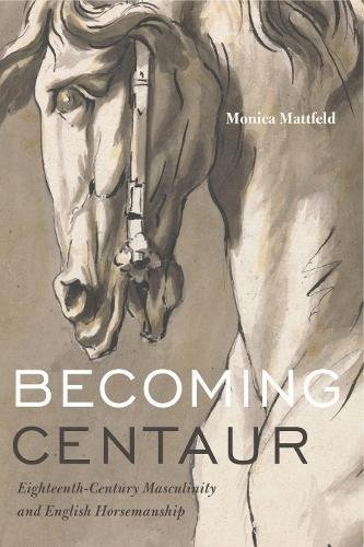 Becoming Centaur: Eighteenth-Century Masculinity and English Horsemanship (Animalibus) by Penn State University Press