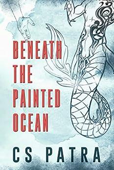Beneath the Painted Ocean by [Patra, CS]