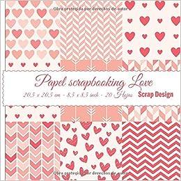 Papel Scrapbooking Love 20,5 x 20,5 cm - 8,5 x 8,5 inch - 20 hojas: Amazon.es: Scrap Design: Libros