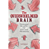 The Overwhelmed Brain: Personal Growth for Critical Thinkers