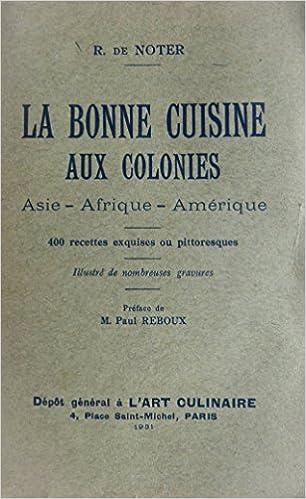 En ligne téléchargement La bonne cuisine aux colonies - Asie, Afrique, Amérique - 400 recettes exquises ou pittoresques epub pdf