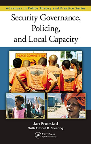Download Security Governance, Policing, and Local Capacity (Advances in Police Theory and Practice) Pdf