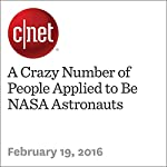 A Crazy Number of People Applied to Be NASA Astronauts | Eric Mack