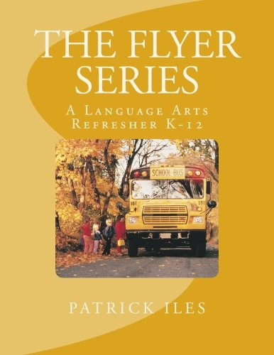 The Flyer Series: A Language Arts Refresher K-12 (Patrick Iles)