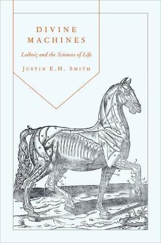 Divine Machines: Leibniz and the Sciences of Life