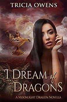 I Dream of Dragons: An Urban Fantasy (Moonlight Dragon Book 6) by [Owens, Tricia]