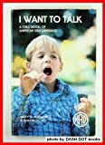 I Want to Talk : A Child Model of American Sign Language, Hoemann, Harry W. and Lucafo, Rosemarie, 0913072419