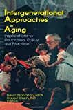 Intergenerational Approaches in Aging : Implications for Education, Policy, and Practice, , 0789003562