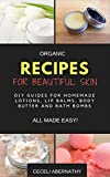 Diy Bath Bomb Recipe Organic Recipes for Beautiful Skin: DIY Guides for homemade Lotions, Lip Balms, Body Butter and Bath Bombs - All Made Easy!