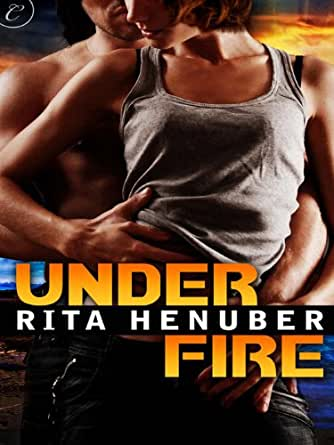 Under Fire Kindle Edition By Rita Henuber Romance Kindle Ebooks