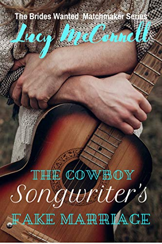 The Cowboy Songwriter's Fake Marriage (The Brides Wanted Matchmaker Series) by [McConnell, Lucy]