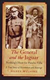 The General and the Jaguar: Pershing's Hunt for Pancho Villa: A True Story of Revolution & Revenge by Eileen Welsome front cover