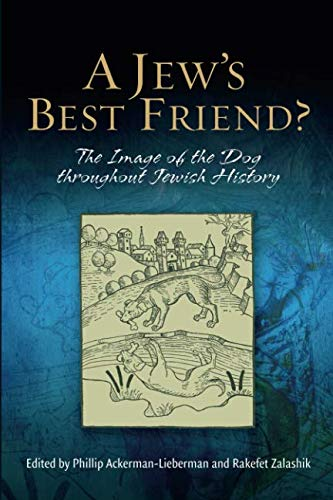 A Jew's Best Friend?: The Image of the Dog Throughout Jewish History (World Best Dogs Images)