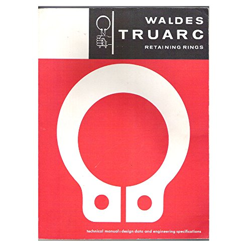 (Waldes Truarc Retaining Rings - Technical Manual: Design Data and Engineering Specifications 12 Edition Paperback – 1965)