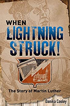 When Lightning Struck!: The Story of Martin Luther by [Cooley, Danika]