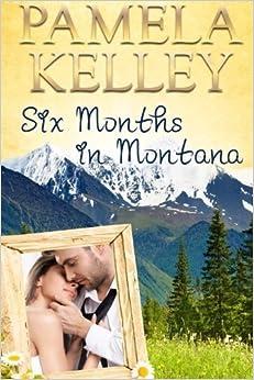 Book Six Months in Montana by Pamela M. Kelley (2013-12-11)
