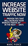 Increase Website Traffic Now!: 45 Proven Tips That Will Increase Your Website Traffic by 500% in the Next 45 Days