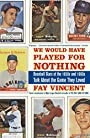 We Would Have Played for Nothing: Baseball Stars of the 1950s and 1960s Talk About the Game They Loved (Baseball Oral History Project Book 2)