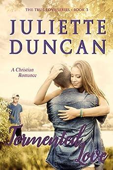 Tormented Love: A Christian Romance (The True Love Series Book 3) by [Duncan, Juliette]