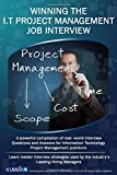 img - for WINNING THE I.T PROJECT MANAGEMENT JOB INTERVIEW: A powerful compilation of real world interview questions and answers for I.T Project Management positions. book / textbook / text book