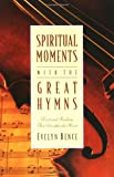 Spiritual Moments with the Great Hymns, Evelyn Bence, 0310208408