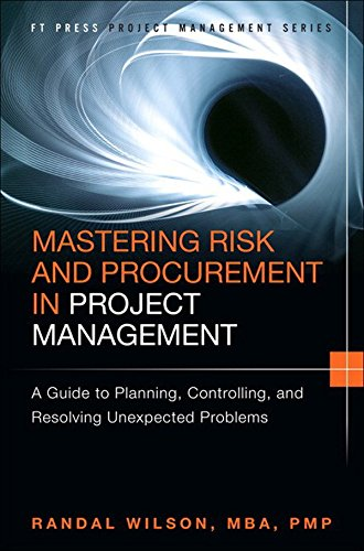 Download Mastering Risk and Procurement in Project Management: A Guide to Planning, Controlling, and Resolving Unexpected Problems (FT Press Operations Management) Pdf