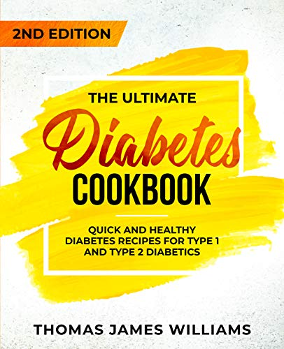 The Ultimate Diabetes Cookbook: Quick and Healthy Diabetes Recipes For Type 1 and Type 2 - Quick Cookbook