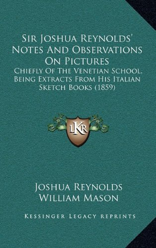 Download Sir Joshua Reynolds' Notes And Observations On Pictures: Chiefly Of The Venetian School, Being Extracts From His Italian Sketch Books (1859) pdf epub