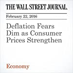 Deflation Fears Dim as Consumer Prices Strengthen | David Harrison,Todd Buell