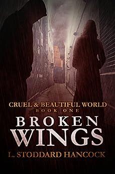Broken Wings (Cruel and Beautiful World Book 1) by [Stoddard Hancock, L.]